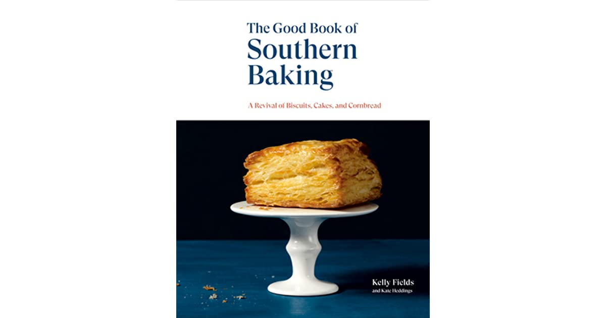 Good Book of Southern Baking: A Revival of Biscuits, Cakes, and Cornbread